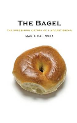 The Bagel: The Surprising History of a Modest Bread (Paperback)