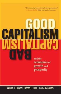Good Capitalism, Bad Capitalism, and the Economics of Growth and Prosperity (Paperback)