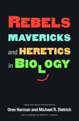 Rebels, Mavericks, and Heretics in Biology (Paperback)