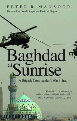 Baghdad at Sunrise: A Brigade Commander's War in Iraq - Yale Library of Military History (Paperback)