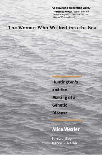 The Woman Who Walked Into the Sea: Huntington's and the Making of a Genetic Disease (Paperback)