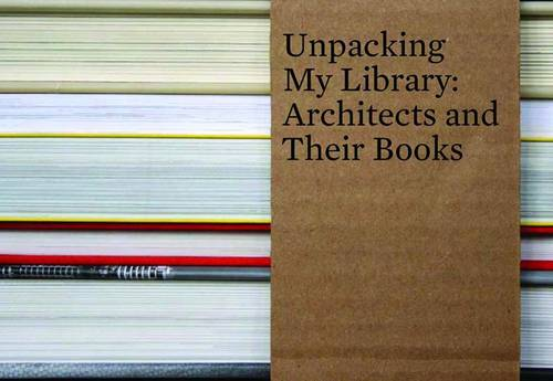 Unpacking My Library: Architects and Their Books (Hardback)