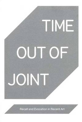 Time Out of Joint: Recall and Evocation in Recent Art (Paperback)
