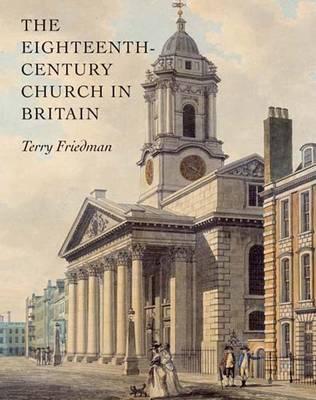 The Eighteenth-Century Church in Britain - The Paul Mellon Centre for Studies in British Art (Hardback)