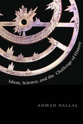 Islam, Science, and the Challenge of History - The Terry Lectures (Hardback)