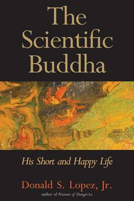 The Scientific Buddha: His Short and Happy Life - The Terry Lectures (Hardback)