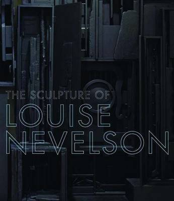 The Sculpture of Louise Nevelson: Constructing a Legend (Paperback)