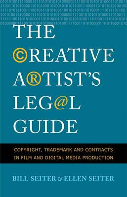 The Creative Artist's Legal Guide: Copyright, Trademark and Contracts in Film and Digital Media Production (Paperback)