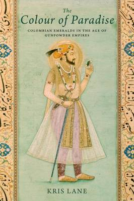 Colour of Paradise: The Emerald in the Age of Gunpowder Empires (Hardback)