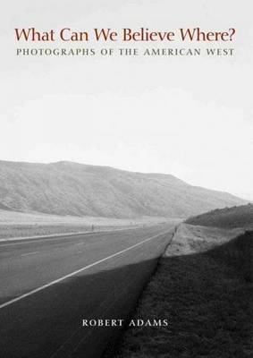 What Can We Believe Where?: Photographs of the American West (Paperback)