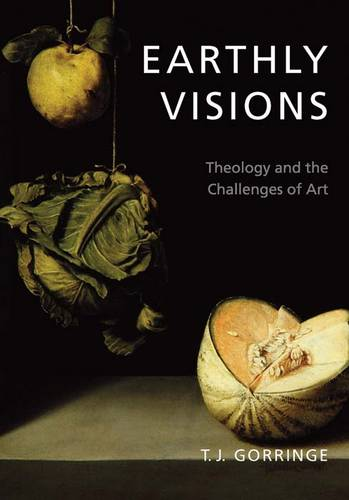 Earthly Visions: Theology and the Challenges of Art (Hardback)
