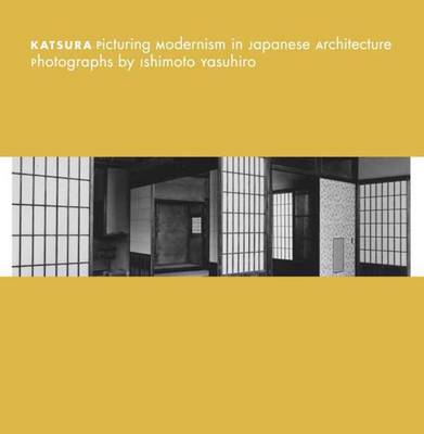 Katsura: Picturing Modernism in Japanese Architecture: Photographs by Ishimoto Yasuhiro - Museum of Fine Arts, Houston (Hardback)