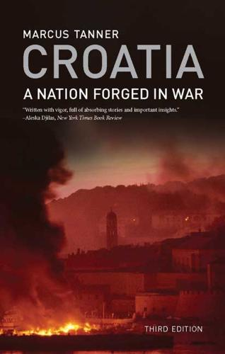 Croatia: A Nation Forged in War; Third Edition (Paperback)