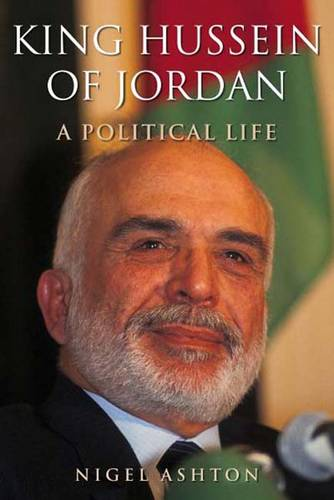 King Hussein of Jordan: A Political Life (Paperback)