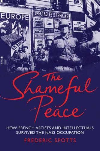 The Shameful Peace: How French Artists and Intellectuals Survived the Nazi Occupation (Paperback)