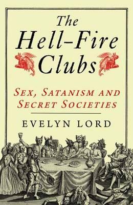 The Hellfire Clubs: Sex, Satanism and Secret Societies (Paperback)