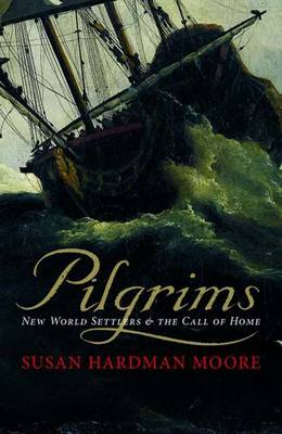 Pilgrims: New World Settlers and the Call of Home (Paperback)