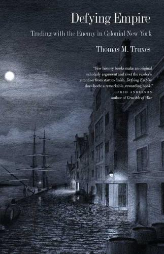 Defying Empire: Trading with the Enemy in Colonial New York (Paperback)