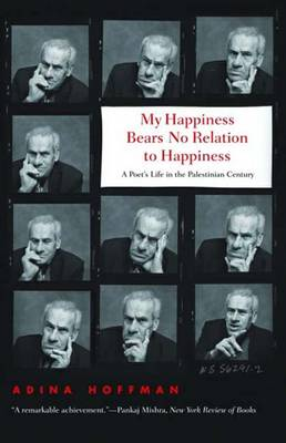 My Happiness Bears No Relation to Happiness: A Poet's Life in the Palestinian Century (Paperback)