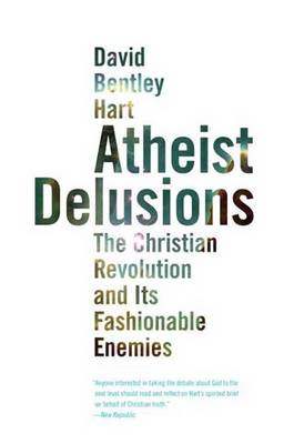 Atheist Delusions: The Christian Revolution and Its Fashionable Enemies (Paperback)