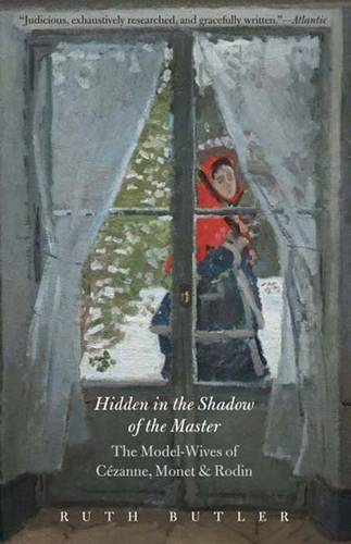 Hidden in the Shadow of the Master: The Model-Wives of Cezanne, Monet, and Rodin (Paperback)