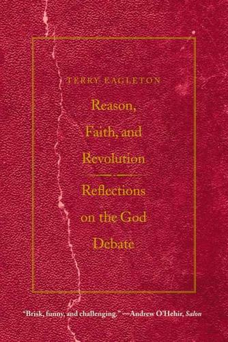 Reason, Faith, and Revolution: Reflections on the God Debate - The Terry Lectures Series (Paperback)