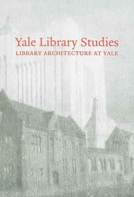 Yale Library Studies, Volume 1: Library Architecture at Yale (Paperback)