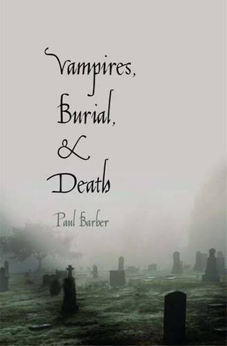 Vampires, Burial, and Death: Folklore and Reality; With a New Preface (Paperback)