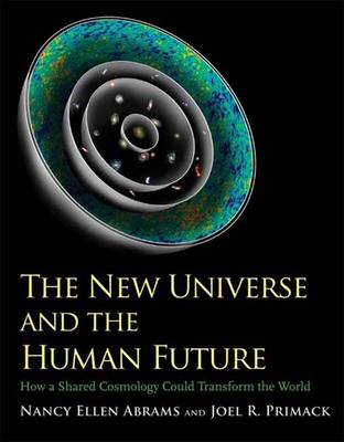 The New Universe and the Human Future: How a Shared Cosmology Could Transform the World - The Terry Lectures (Hardback)