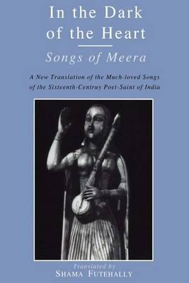 In the Dark of the Heart: Songs of Meera (Paperback)