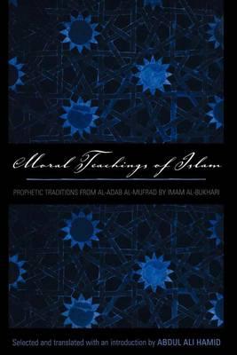Moral Teachings of Islam: Prophetic Traditions from Al-Adab Al-Mufrad by Imam Al-Bukhari (Paperback)