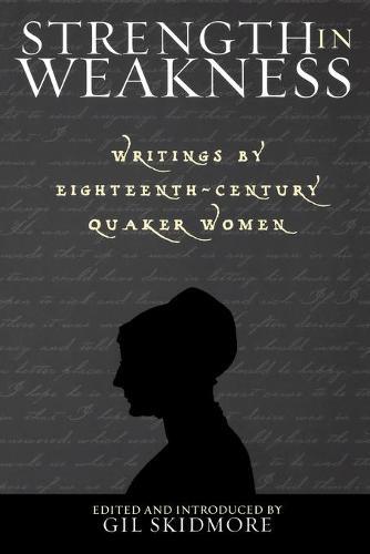 Strength in Weakness: Writings of Eighteenth-Century Quaker Women - Sacred Literature Trust Series (Paperback)