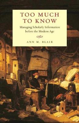 Too Much to Know: Managing Scholarly Information before the Modern Age (Paperback)