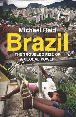 Brazil: The troubled rise of a global power (Hardback)