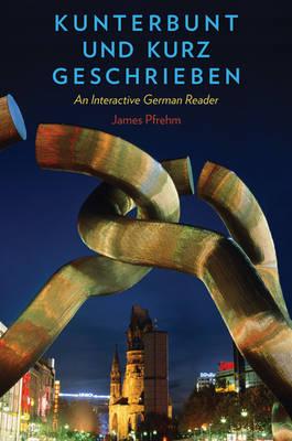Kunterbunt und kurz geschrieben: An Interactive German Reader (Paperback)