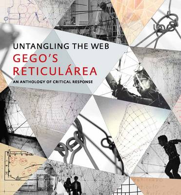 "Untangling the Web: Gego's ""Reticularea,"" An Anthology of Critical Response (Hardback)"