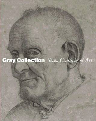 Gray Collection: Seven Centuries of Art (Hardback)