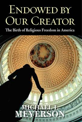 Endowed by Our Creator: The Birth of Religious Freedom in America (Hardback)