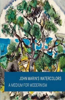 John Marin's Watercolors: A Medium for Modernism - Art Institute of Chicago (Hardback)
