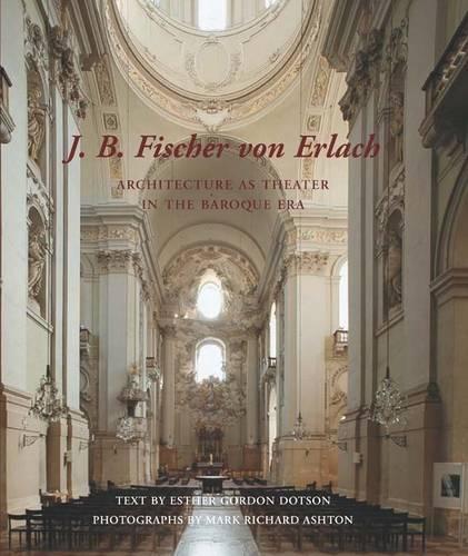 J. B. Fischer von Erlach: Architecture as Theater in the Baroque Era (Hardback)