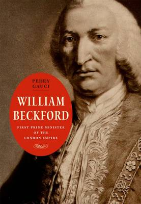 William Beckford: First Prime Minister of the London Empire - The Lewis Walpole Series in Eighteenth-Century Culture and History (Hardback)