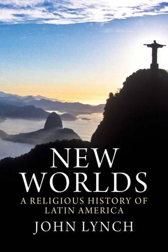 New Worlds: A Religious History of Latin America (Hardback)