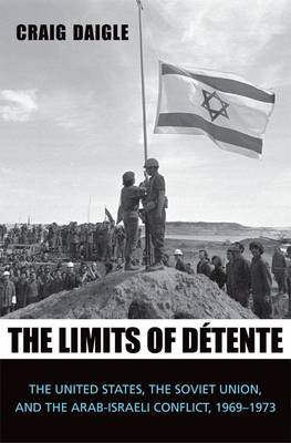 The Limits of Detente: The United States, the Soviet Union, and the Arab-Israeli Conflict, 1969-1973 (Hardback)