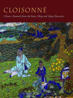 Cloisonne: Chinese Enamels from the Yuan, Ming and Qing Dynasties (Hardback)
