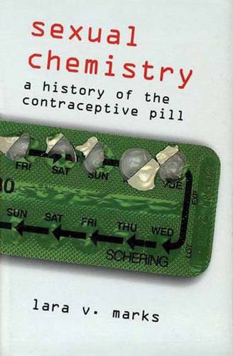 Sexual Chemistry: A History of the Contraceptive Pill (Paperback)