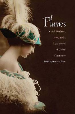 Plumes: Ostrich Feathers, Jews, and a Lost World of Global Commerce (Paperback)