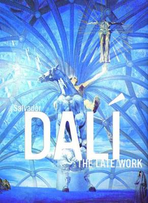 Salvador Dali: The Late Work (Hardback)