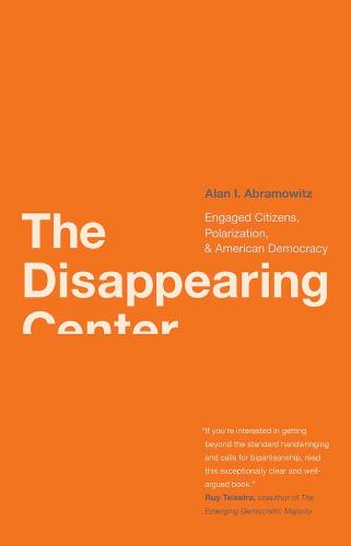 The Disappearing Center: Engaged Citizens, Polarization, and American Democracy (Paperback)