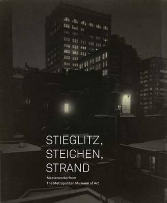 Stieglitz, Steichen, Strand: Masterworks from the Metropolitan Museum of Art - Metropolitan Museum of Art (Hardback)