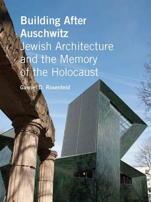 Building After Auschwitz: Jewish Architecture and the Memory of the Holocaust (Hardback)